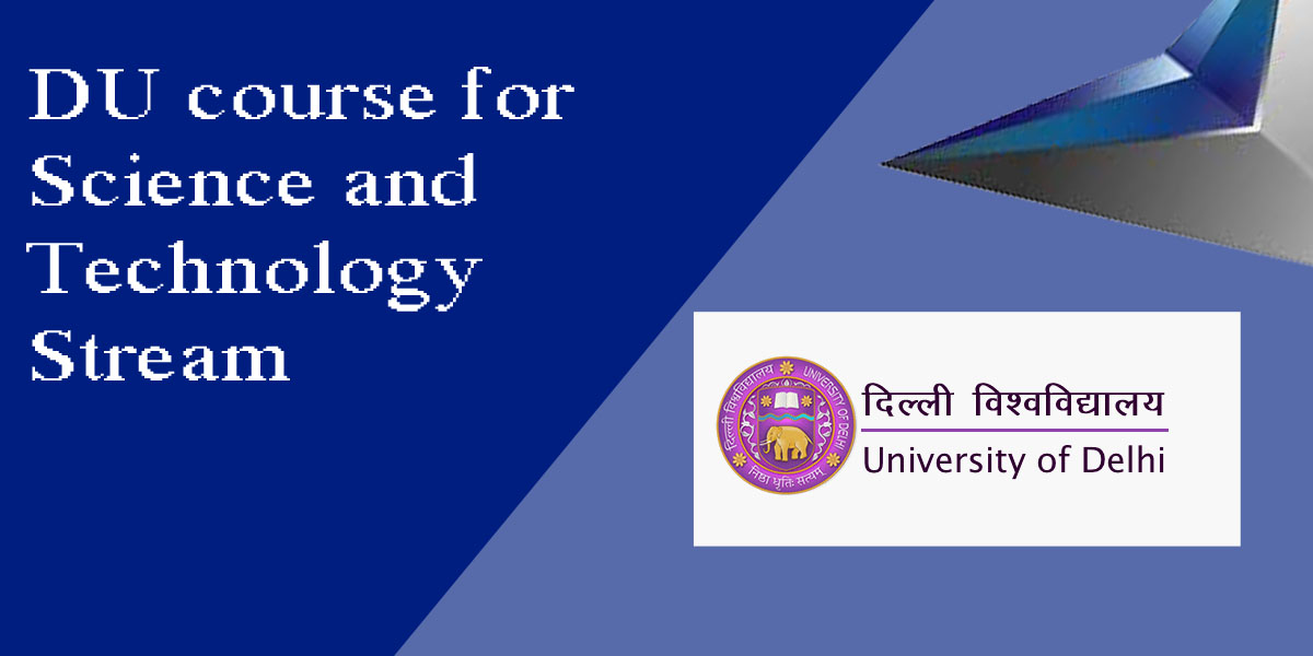 Delhi University Courses in Science and Technology Stream 2020 | Eligibility Criteria | Course Duration
