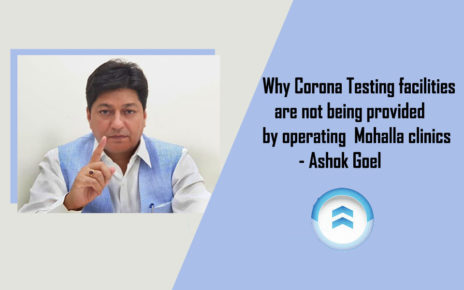 Why Corona Testing facilities are not being provided by operating Mohalla clinics- Ashok Goel