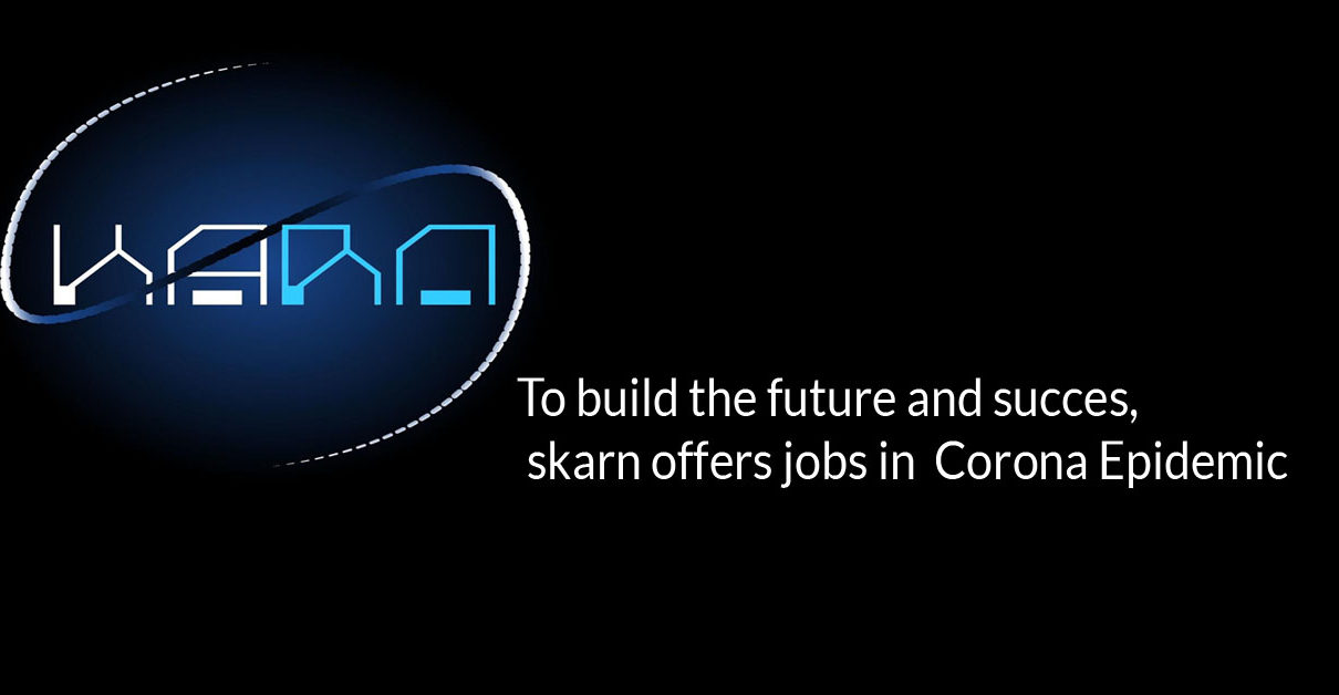 To build the future and succes, skarn offers jobs in Corona Epidemic