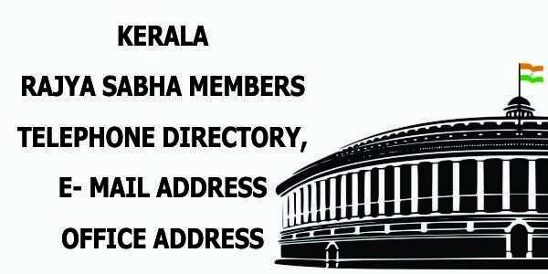 Kerala Rajya Sabha Members Telephone Directory , Address Email Id