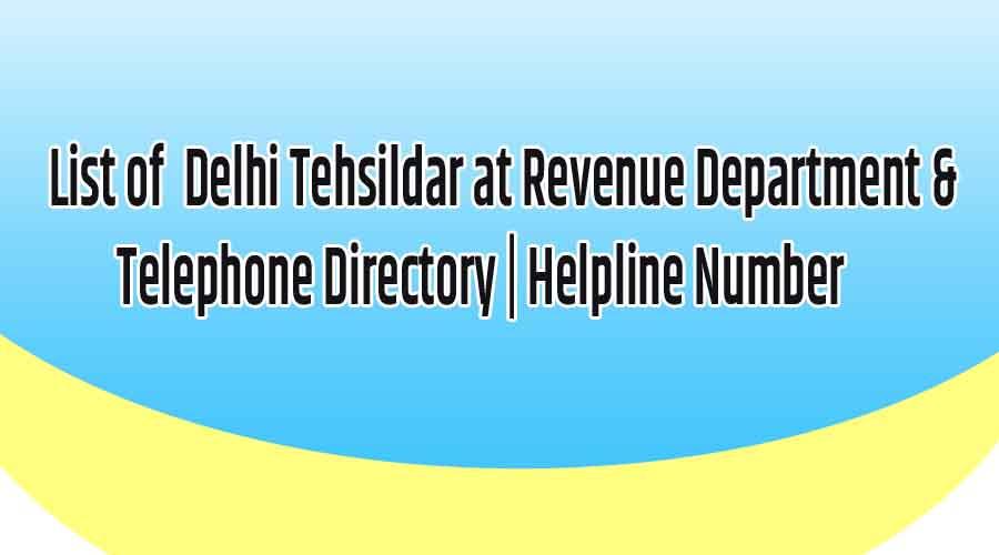 List of Delhi Tehsildar at Revenue Department & Telephone Directory   Helpline Number